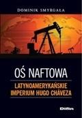 Okładka książki Oś naftowa. Latynoamerykańskie imperium Hugo Chaveza