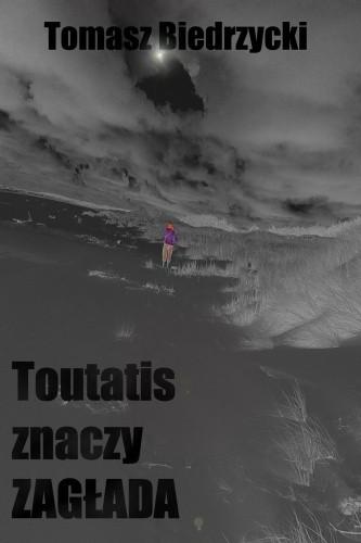 Okładka książki Toutatis znaczy Zagłada