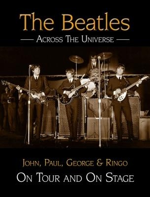 Okładka książki The Beatles Across The Universe: On Tour and On Stage