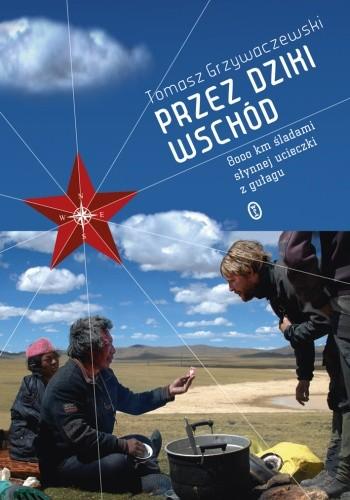 Okładka książki Przez dziki Wschód. 8000 km śladami słynnej ucieczki z gułagu