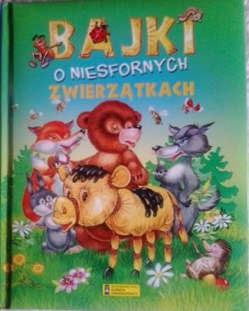 Okładka książki Bajki o niesfornych zwierzątkach