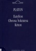 Eutyfron. Obrona Sokratesa. Kriton.