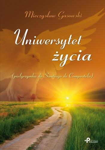 Okładka książki Uniwersytet życia. Pielgrzymka do Santiago de Colpostela