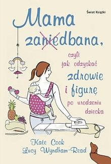 Okładka książki Mama za(nie)dbana - czyli jak odzyskać zdrowie i figurę po urodzeniu dziecka