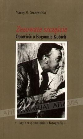 Okładka książki Zezowate szczęście. Opowieść o Bogumile Kobieli. Listy, wspomnienia, fotografie.