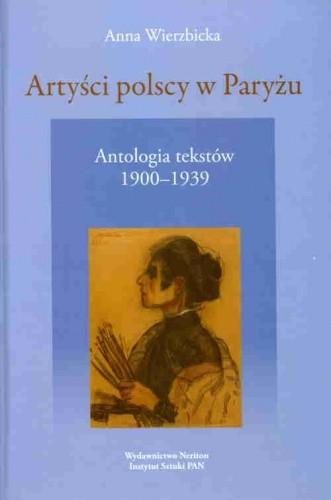 Okładka książki Artyści polscy w Paryżu. Antologia tekstów o polskiej kolonii artystycznej czynnej w Paryżu  w latach 1900-1939