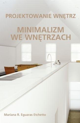Okładka książki Minimalizm we wnętrzach. Projektowanie wnętrz