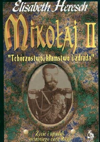 """Okładka książki Mikołaj II: """"Tchórzostwo, kłamstwo i zdrada"""": Życie i upadek ostatniego cara Rosji"""