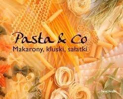 Okładka książki Pasta & CO. Makarony, kluski, sałatki