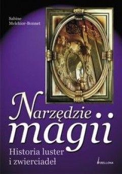 Okładka książki Narzędzie magii. Historia luster i zwierciadeł