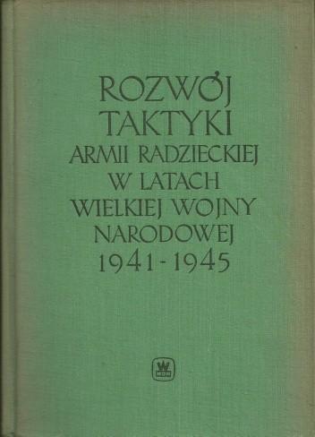 Okładka książki Rozwój taktyki Armii Radzieckiej w Wielkiej Wojnie Narodowej 1941-1945