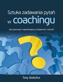 Okładka książki Sztuka zadawania pytań w coachingu. Jak opanować najważniejszą umiejętność coacha?