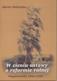Okładka książki W cieniu ustawy o reformie rolnej: Wspomnienia 1944-1945