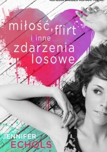 Okładka książki Miłość, flirt i inne zdarzenia losowe
