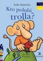 Kto polubi trolla?