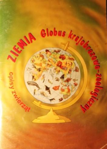 Okładka książki Ziemia. Globus krajobrazowo-zoologiczny. Opisy zwierząt.