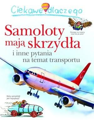 Okładka książki Ciekawe dlaczego samoloty mają skrzydła