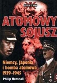 Okładka książki Atomowy sojusz. Niemcy, Japonia i bomba atomowa 1939-1945