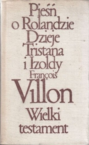 Okładka książki Pieśń o Rolandzie. Dzieje Tristana i Izoldy. Wielki Testament.