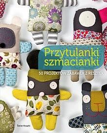 Okładka książki Przytulanki szmacianki. 50 projektów zabawek z resztek.