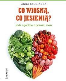 Okładka książki Co wiosną, co jesienią? Jedz zgodnie z porami roku