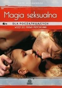 Okładka książki Magia seksualna dla początkujących. Wstęp do prawa przyciągania