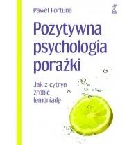 Okładka książki Pozytywna psychologia porażki. Jak z cytryn zrobić lemoniadę.