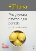 Pozytywna psychologia porażki. Jak z cytryn zrobić lemoniadę.