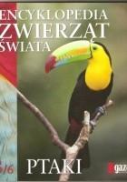 Encyklopedia zwierząt świata. Ptaki