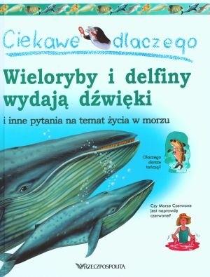 Okładka książki Ciekawe dlaczego wieloryby i delfiny wydają dźwięki