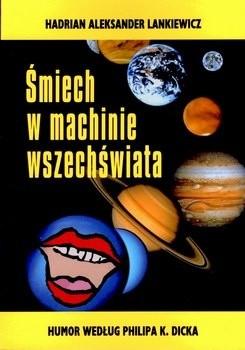 Okładka książki Śmiech w machinie wszechświata. Humor według Philipa K. Dicka