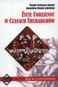 Okładka książki Życie codzienne w czasach trubadurów