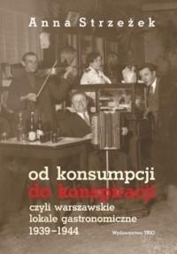 Okładka książki Od konsumpcji do konspiracji czyli warszawskie lokale gastronomiczne 1939-1944