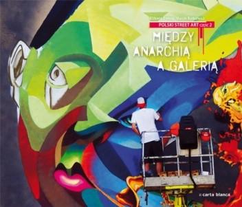 Okładka książki Polski street art 2. Między anarchią a galerią