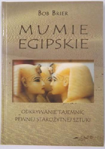 Okładka książki Mumie egipskie. Odkrywanie tajemnic pewnej starożytnej sztuki