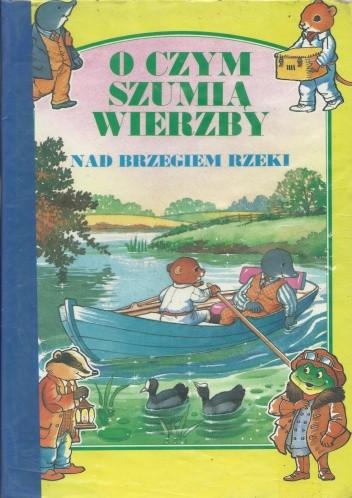 Okładka książki O czym szumią wierzby. Nad brzegiem rzeki