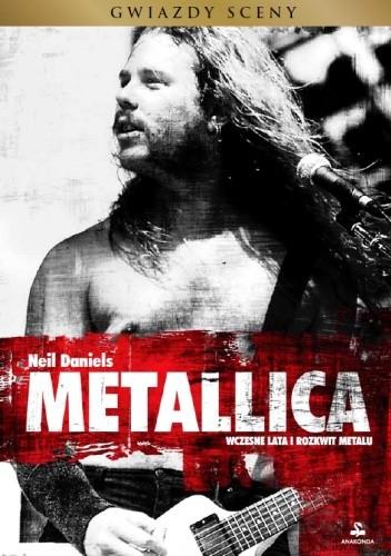 Okładka książki Metallica. Wczesne lata i rozkwit metalu