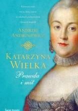Katarzyna Wielka. Prawda i mit - Andrzej Andrusiewicz