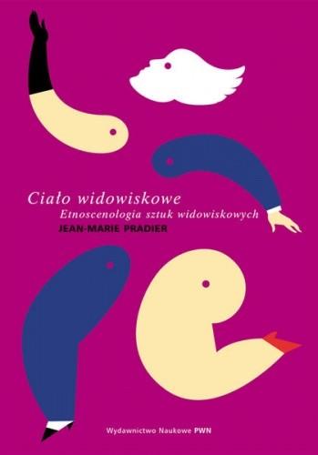 Okładka książki Ciało widowiskowe. Etnoscenologia sztuk widowiskowych