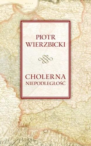 Okładka książki Cholerna niepodległość