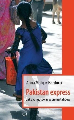 Okładka książki Pakistan Express. Jak żyć i gotować w cieniu talibów