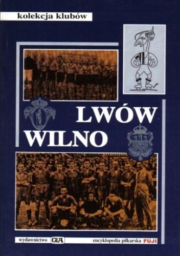 Okładka książki Kolekcja klubów 4. Lwów - Wilno