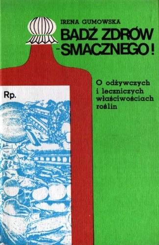 Okładka książki Bądź zdrów - smacznego! O odżywczych i leczniczych właściwościach roślin