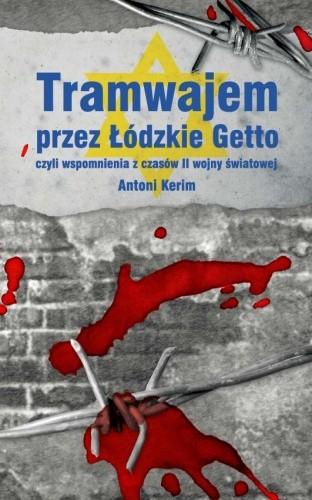 Okładka książki Tramwajem przez Łódzkie Getto, czyli wspomnienia z czasów II wojny światowej