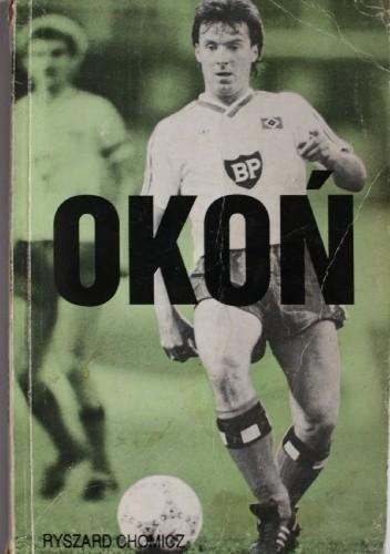 Okładka książki Okoń:  Mirosław Okoński - fakty, mity, kulisy kariery sportowej najbardziej utalentowanego piłkarza w powojennej historii polskiego futbolu