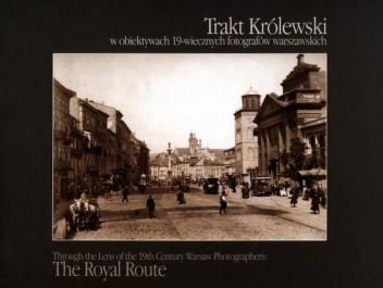 Okładka książki Trakt Królewski w obiektywach XIX-wiecznych fotografów warszawskich