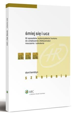Okładka książki Śmiej się i ucz. 95 sposobów wykorzystania humoru do zwiększenia efektywności nauczania i szkolenia