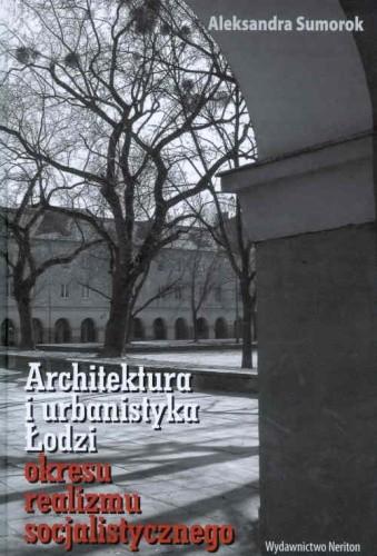 Okładka książki Architektura i urbanistyka Łodzi okresu realizmu socjalistycznego