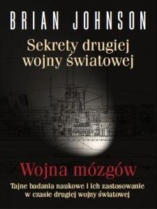 Okładka książki Sekrety drugiej wojny światowej. Wojna mózgów. Tajne badania naukowe i ich zastosowanie w czasie drugiej wojny światowej