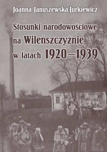 Okładka książki Stosunki narodowościowe na Wileńszczyźnie w latach 1920–1939